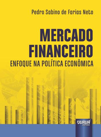 FARIAS NETO, Pedro Sabino de. Mercado financeiro enfoque na política econômica. Curitiba Juruá, 2016. 807 p. Localização acervo FEA: 332.114 F224m