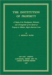 The institution of property : a study of the development, substance and arrangement of the system of property in modern Anglo-American law